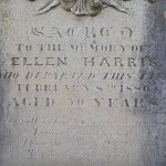 Sacred to the memory of Ellen Harris who departed this life February 8th 1880 aged 50 years Fare you well my husband and children dear/ i leave you all behind/ I hope the world will be to you/most merciful and kind.